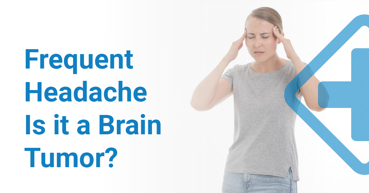 Frequent headache Could it be a Brain Tumor?